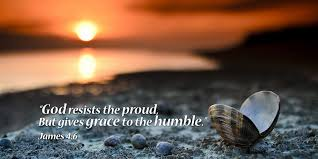 """God resists the proud But gives grace to the humble"" James 4:6"
